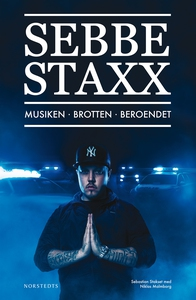 Sebbe Staxx : Musiken, Brotten, Beroendet (e-bo