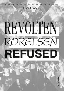 Revolten, Rörelsen, Refused (e-bok) av Patrik W