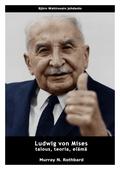Ludwig von Mises - talous, teoria, elämä