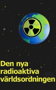 Den nya radioaktiva världsordningen  (e-bok) av