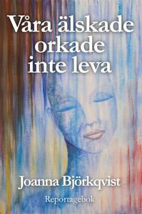 Våra älskade orkade inte leva (e-bok) av Joanna