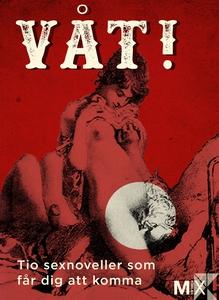 Våt! : Tio noveller som får dig att komma (e-bo