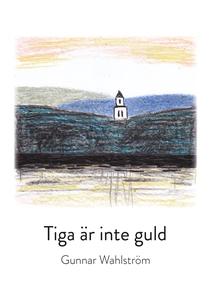 Tiga är inte guld (e-bok) av Gunnar Wahlgren, G