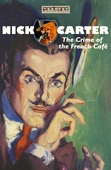 Nick Carter - The Crime of the French Café