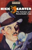 Nick Carter - The Solution of a Remarkable Case