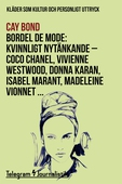 Bordel de mode - Kläder som kultur och personligt uttryck: Kvinnligt nytänkande - Coco Chanel, Vivienne Westwood, Donna Karan, Isabel Marant, Madeleine Vionnet