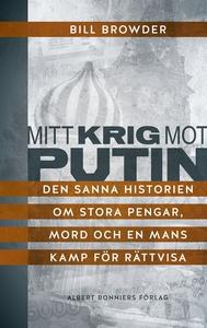 Mitt krig mot Putin : Den sanna historien om st