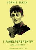 I fågelperspektiv : Valda noveller ur äldre samlingar av Sophie Elkan (Rust Roest)