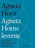 Agneta Horns leverne : Efter Ellen Fries efterlämnade manuskript