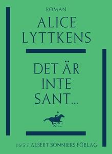 Det är inte sant ... (e-bok) av Alice Lyttkens