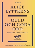 Guld och goda ord : En borgerlig släkts historia