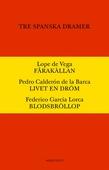 Tre spanska dramer : Fårakällan. Livet en dröm. Blodsbröllop