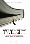 Interdisciplinary Approaches to Twilight: Fiction, Media, and a Contemporary Cultural Experience