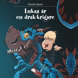 Lukas är en drak-krigare (ljudbok) av Dorthe Sk