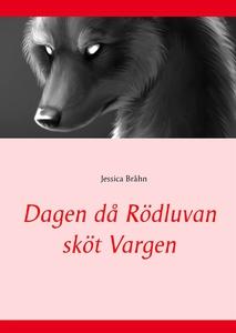 Dagen då Rödluvan sköt Vargen (e-bok) av Jessic