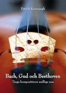 Bach, Gud och Beethoven: Tjugo kompositörers an
