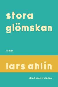 Stora glömskan (e-bok) av Lars Ahlin