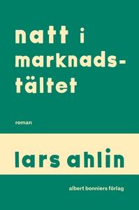 Natt i marknadstältet (e-bok) av Lars Ahlin