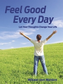 Feel Good Every Day - Let Your Thoughts Change Your Life
