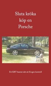 Sluta kröka köp en Porsche (e-bok) av Isak Isak