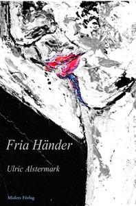 Fria Händer (e-bok) av Ulric Alstermark