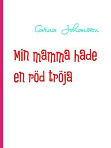 Min mamma hade en röd tröja (e-bok) av Carina J