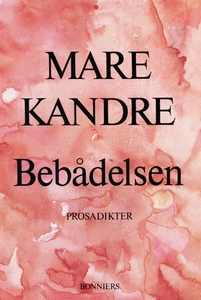 Bebådelsen : Prosadikter (e-bok) av Mare Kandre