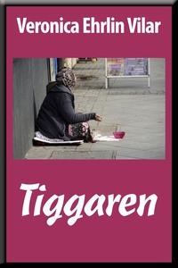 Tiggaren (e-bok) av Veronica Ehrlin Vilar