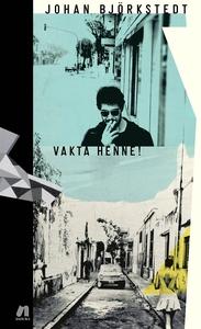 Vakta henne! (e-bok) av Johan Björkstedt