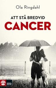 Att stå bredvid cancer (e-bok) av Ola Ringdahl