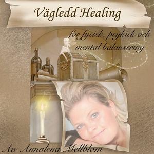 Vägledd healing : för fysisk, psykisk och menta