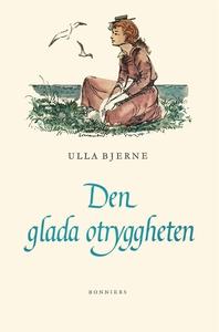 Den glada otryggheten (e-bok) av Ulla Bjerne