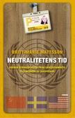 Neutralitetens tid : Svensk utrikespolitik från världssamvete till medgörlig lagspelare