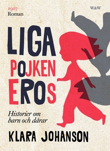 Ligapojken Eros : Historier om barn och dårar (