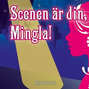 Scenen är din, Mingla! (ljudbok) av Åsa Storck