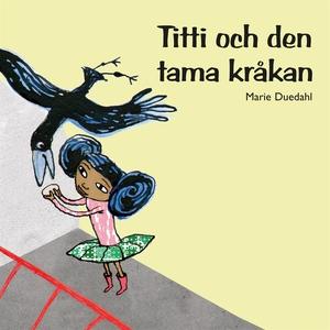 Titti och den tama kråkan (ljudbok) av Marie Du