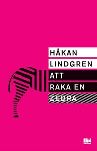 Att raka en zebra (e-bok) av Håkan Lindgren