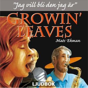 Growin' Leaves : jag vill bli den jag är (ljudb