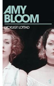 Lyckligt lottad (e-bok) av Amy Bloom