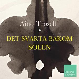 Det svarta bakom solen (ljudbok) av Aino Trosel