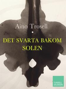 Det svarta bakom solen (e-bok) av Aino Trosell