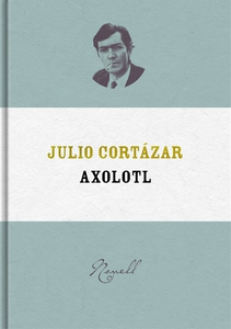 Axolotl (e-bok) av Julio Cortázar