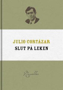 Slut på leken (e-bok) av Julio Cortázar