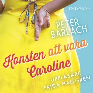 Konsten att vara Caroline (ljudbok) av Peter Ba