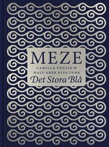 Meze - Det stora blå. 50 läckra Meze-recept frå