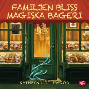 Familjen Bliss magiska bageri (ljudbok) av Kath