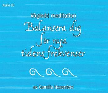 Vägledd meditation: Balansera dig för nya tiden