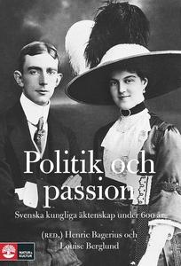 Politik och passion. Svenska kungliga äktenskap