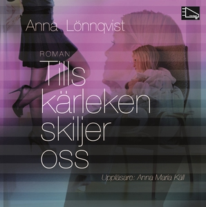 Tills kärleken skiljer oss (ljudbok) av Anna Lö