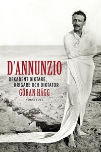 D'Annunzio : Dekadent diktare, krigare och dikt
